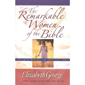 Remarkable Women of the Bible